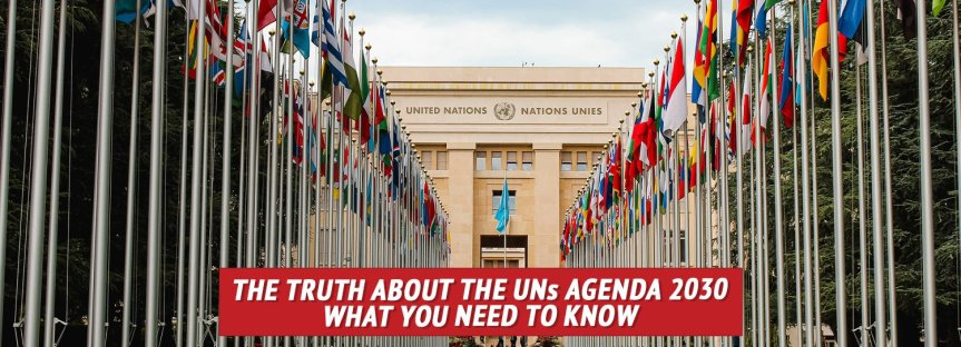The Truth about the UNs Agenda 2030 — What You Need toKnow